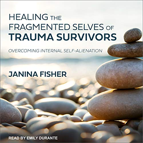 Healing the Fragmented Selves of Trauma Survivors cover art