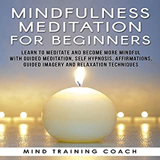 Mindfulness Meditation for Beginners: Learn to Meditate and Become More Mindful with Guided Meditation, Self Hypnosis, Affirmations, Guided Imagery and Relaxation Techniques                   By:                                                                                                                                 Mind Training Coach                               Narrated by:                                                                                                                                 Mind Training Coach                      Length: 8 hrs and 12 mins     1 rating     Overall 3.0
