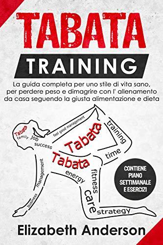 TABATA TRAINING: La guida completa per uno stile di vita sano, per perdere peso e dimagrire con l' allenamento...