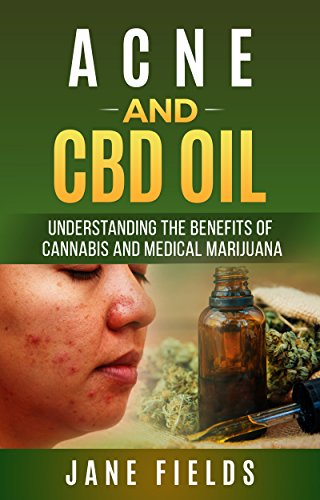 Acne & CBD OIL :: Understanding the Benefits of Cannabis & Medical Marijuana: How to Best Treat Acne, Pimples and Skin issues with CBD Oil. Natural & Organic Skincare (English Edition)