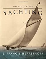 The Golden Age of Yachting by L. Francis Herreshoff(2007-08-01)