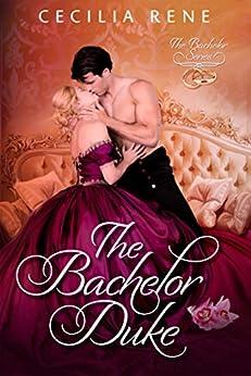 The Bachelor Duke (The Bachelor Series Book 1) by [Cecilia Rene]