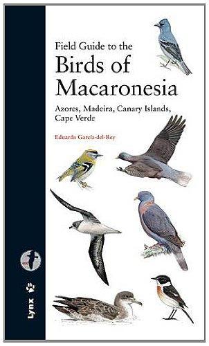 Field guide to the birds of Macaronesia : Azores, Madeira, Canary Islands, Cape Verde (Descubrir la Naturaleza)