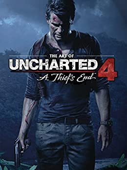 The Art of Uncharted 4: A Thief's End by [Naughty Dog]
