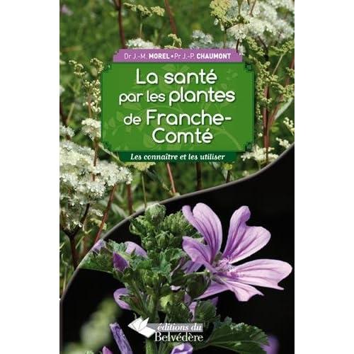 La santé par les plantes de Franche-Comté : Les connaître et les utiliser