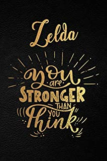 Zelda You Are Stronger Than You Think: Personalized Initial Name Writing Journal / Notebook for Girls and Women. Perfect Uplifting & Inspirational Gifts for Her on All the Occasions. With Premium Gold Lettering and Black Moleskine Leather Design. (Uplifting Zelda Journal)