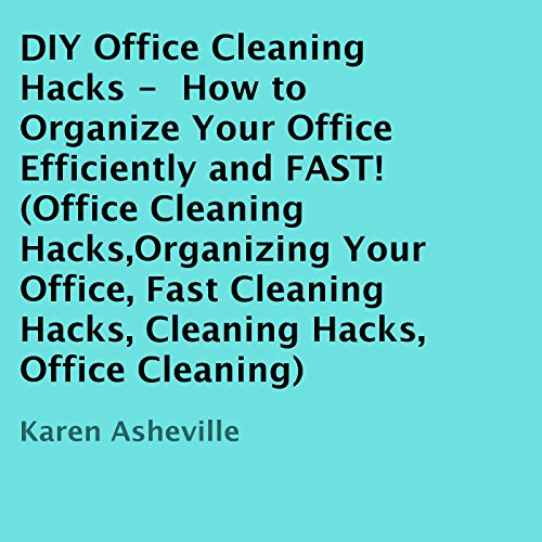 DIY Office Cleaning Hacks: How to Organize Your Office Efficiently and FAST! audiobook cover art