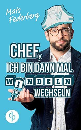 Federberg, M: Chef, ich bin dann mal Windeln wechseln (Humor