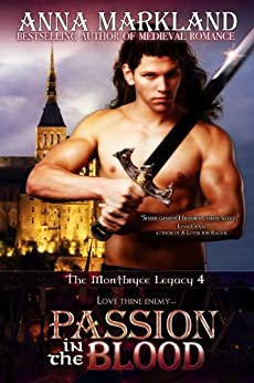 Passion In the Blood (The Montbryce Legacy Medieval Romance Book 4) by [Anna Markland]