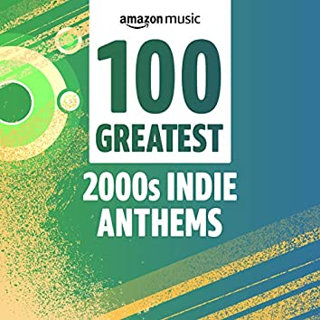 100 Greatest 00s Indie Anthems