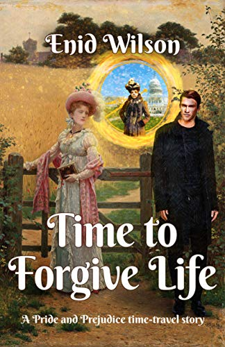 Time to Forgive Life: A Pride and Prejudice Time-Travel Story by [Enid Wilson]