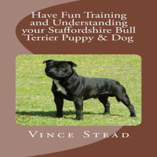 Have Fun Training and Understanding your Staffordshire Bull Terrier Puppy & Dog                   By:                                                                                                                                 Vince Stead                               Narrated by:                                                                                                                                 Jason Lovett                      Length: 2 hrs and 1 min     Not rated yet     Overall 0.0