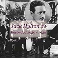 Jack Hylton #1 1926 - 1928 by Jack Hylton Orchestra