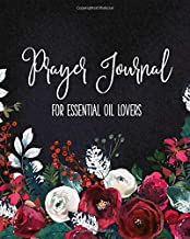 Prayer Journal for Essential Oil Lovers: An Aromatherapy Infused Inspirational Worship Tool to Connect with God and Speak Life over Loved Ones | Floral