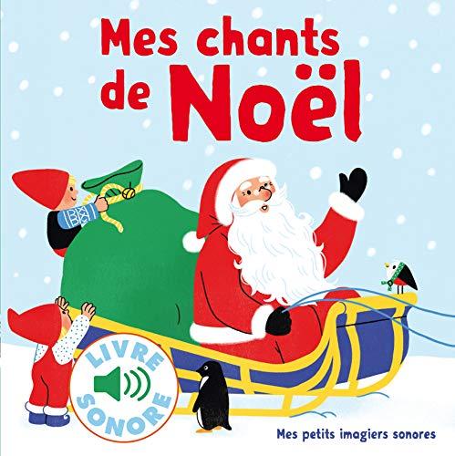 Mes Chants de Noël : 6 Chants à Écouter, 6 Images à Regarder (Livre Sonore)- Dès 1 an