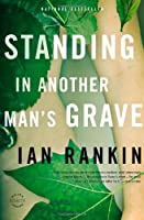 Standing in Another Man's Grave (A Rebus Novel (18))