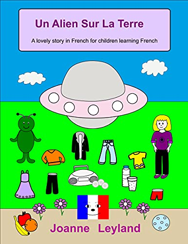 Un Alien Sur La Terre: A lovely story in French for children learning French (French Edition)
