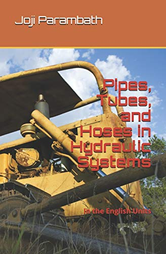 Pipes, Tubes, and Hoses in Hydraulic Systems: In the English Units (Fluid Power Educational Series, Band 21)