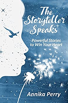 THE STORYTELLER SPEAKS: Powerful Stories to Win Your Heart by [Annika Perry]