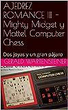 AJEDREZ ROMANCE III -Mighty Midget y Mattel Computer Chess : Dos joyas y un gran pájaro