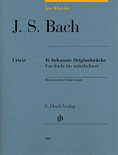 Am Klavier - J. S. Bach: 16 bekannte Originalstücke von leicht bis mittelschwer