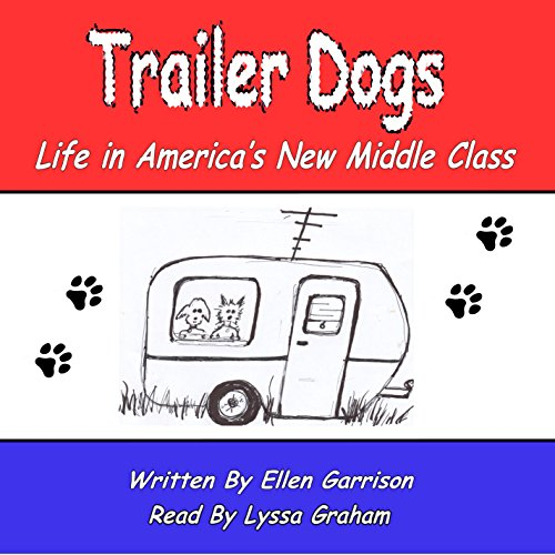Trailer Dogs: Life in America's New Middle Class audiobook cover art