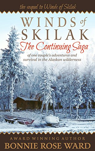Winds of Skilak: The Continuing Saga of one couple's adventures and survival in the Alaskan wilderness by [Bonnie Rose Ward]