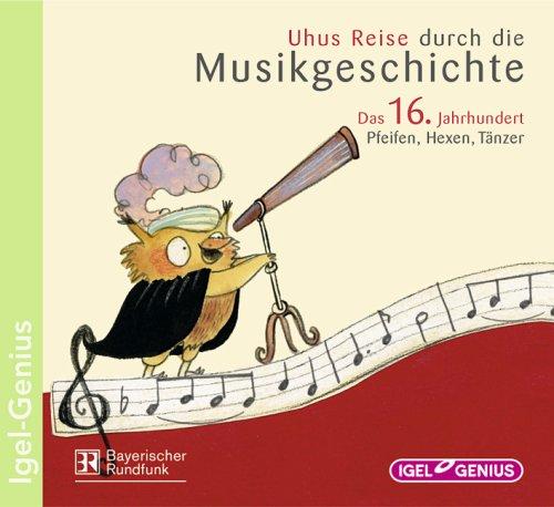 Uhus Reise durch die Musikgeschichte / Uhus Reise durch die Musikgeschichte: Das 16. Jahrhundert: Pfeifen, Hexen, Tänzer