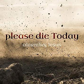 Please Die Today