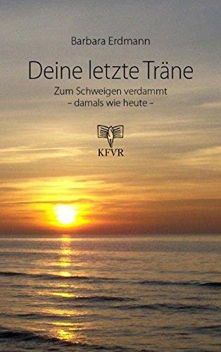 Deine letzte Träne: Zum Schweigen verdammt - damals wie heute. Biographie