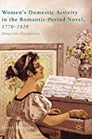 Women's Domestic Activity in the Romantic-Period Novel, 1770-1820: Dangerous Occupations