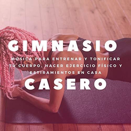 Gimnasio Casero: Música para Entrenar y Tonificar tu Cuerpo, Hacer Ejercicio Físico y Estiramientos en Casa