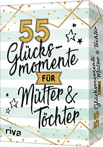 55 Glücksmomente für Mütter und Töchter