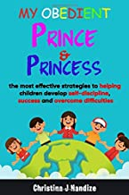 My Obedient Prince & Princess: the most effective stratgies to helping children develop self-discipline, success and overcome difficulties