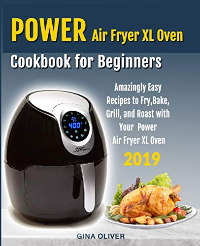Power Air Fryer Xl Oven Cookbook for Beginners: Amazingly Easy Recipes to Fry, Bake, Grill, and Roast with Your Power Air Fryer Xl Oven