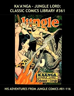 Ka'a'nga - Jungle Lord: Classic Comics Library #361: Fourth Giant Collection -- His Adventures From Jungle Comics #81-116