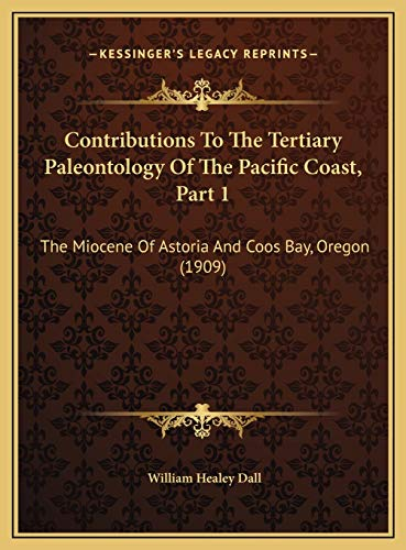 Contributions To The Tertiary Paleontology Of The Pacific Coast, Part 1: The Miocene Of Astoria And