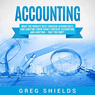 Accounting: What the World's Best Forensic Accountants and Auditors Know About Forensic Accounting and Auditing - That You Don't                   By:                                                                                                                                 Greg Shields                               Narrated by:                                                                                                                                 Michael Reaves,                                                                                        Sam Slydell                      Length: 5 hrs and 55 mins     14 ratings     Overall 4.6