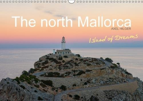 The North Mallorca 2018: Northern Mallorca Offers the Traveler Unique Panoramas with Huge Mountains and Green Emerald Bays. the Nature of the Island ... Tourist Attraction. (Calvendo Nature)