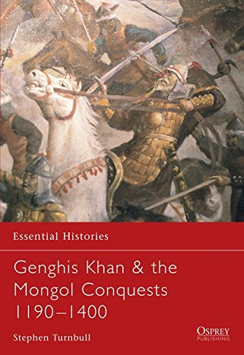 Essential Histories 57: Genghis Khan & the Mongol Conquests 1190-1400