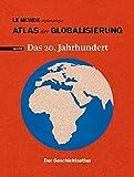 Atlas der Globalisierung spezial: Das 20. Jahrhundert. Der Geschichtsatlas. - Le Monde diplomatique