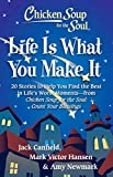 Chicken Soup for the Soul: Life Is What You Make It: 20 Stories to Help You Find the Best In Life's Worst Moments - from Chicken Soup for the Soul Count Your Blessings (English Edition)