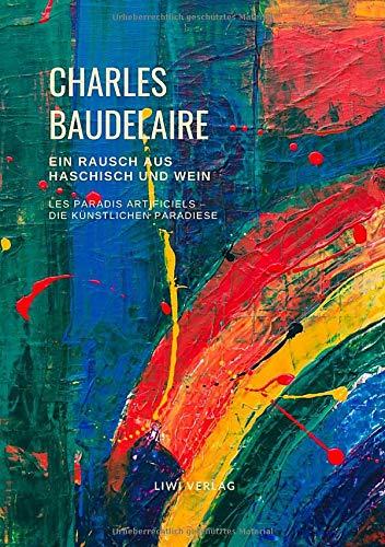 Ein Rausch aus Haschisch und Wein (Les Paradis artificiels - Die künstlichen Paradiese): Deutschsprachige Ausgabe