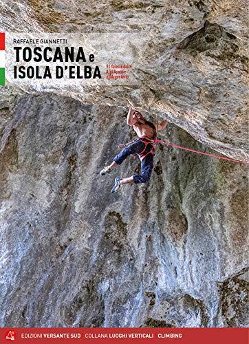 Toscana e Isola d'Elba. 91 falesie dalle Alpi Apuane all'Argentario