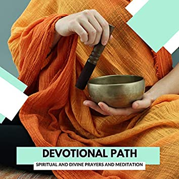 Devotional Path - Spiritual And Divine Prayers And Meditation