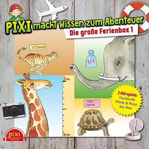 Pixi Wissen: Pixi macht Wissen zum Abenteuer: Die große Ferienbox 1: Tierrekorde, Das Meer, Pferde und Ponys : 3 CDs