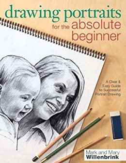 Drawing Portraits for the Absolute Beginner: A Clear & Easy Guide to Successful Portrait Drawing (Art for the Absolute Beginner) by [Mark Willenbrink, Mary Willenbrink]