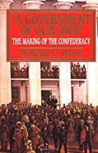 A Government of Our Own: The Making of the Confederacy