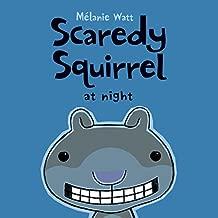 Scaredy Squirrel at Night by M?lanie Watt (2012-08-01)