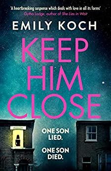 Keep Him Close: A moving and suspenseful mystery for 2021 that you won't be able to put down by [Emily Koch]